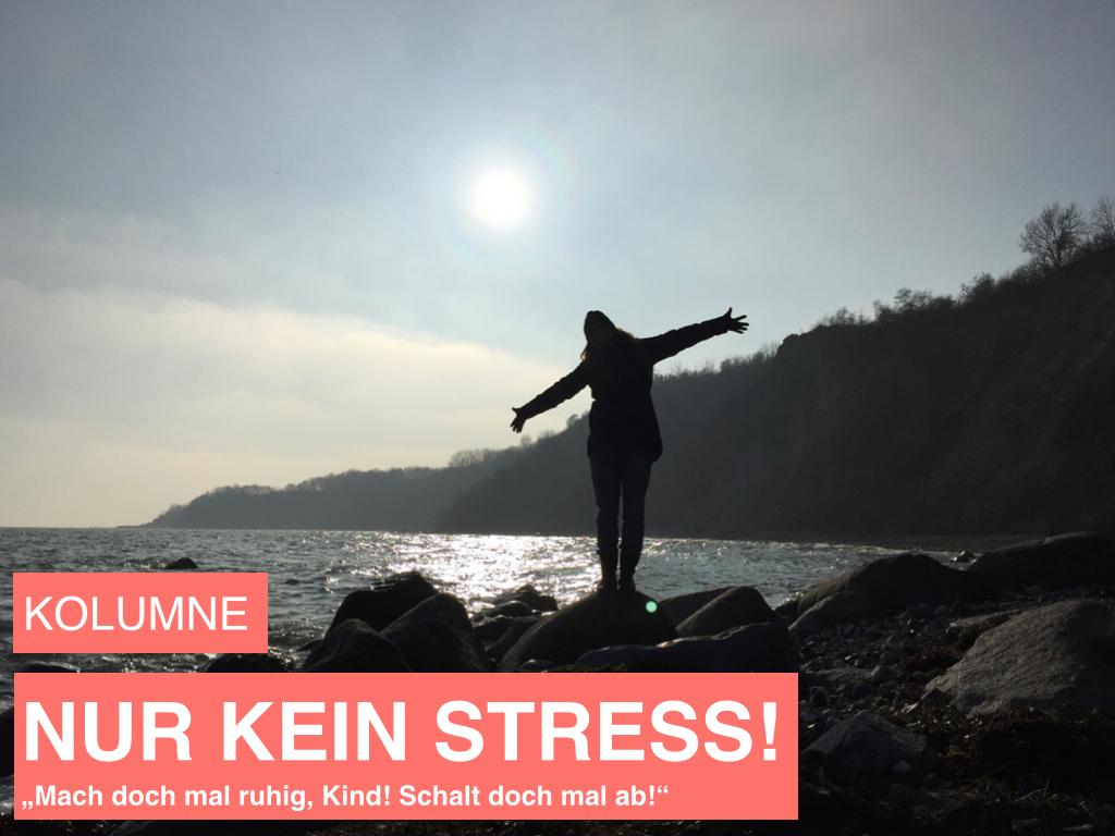 """NURKEINSTRESS: """"Du bist gestresst, mein Kind, du musst an die See ..."""